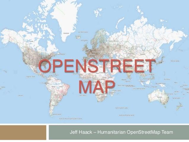 OPENSTREET MAP Jeff Haack – Humanitarian OpenStreetMap Team