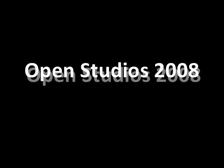 Open Studios 2008 Open Studios 2008