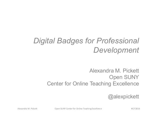 Alexandra	   M.	   Picke0	    Open	   SUNY	   Center	   for	   Online	   Teaching	   Excellence	    #CIT2016	    Digital B...
