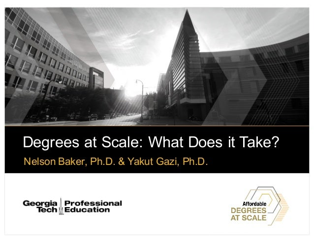Degrees at Scale: What Does it Take? Nelson Baker, Ph.D. & Yakut Gazi, Ph.D.