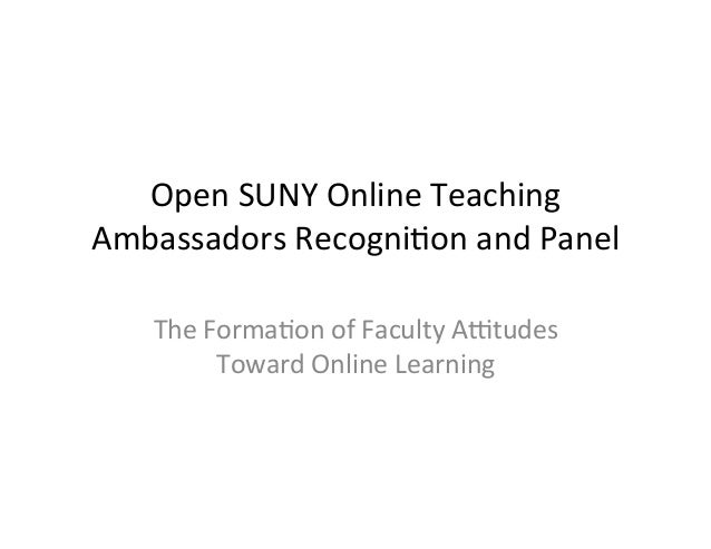 Open	   SUNY	   Online	   Teaching	    Ambassadors	   Recogni9on	   and	   Panel	    	    The	   Forma9on	   of	   Faculty...