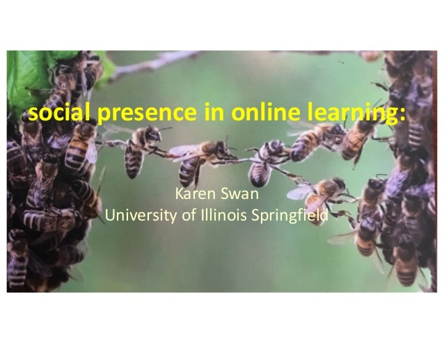 social presence in online learning: Karen Swan University of Illinois Springfield
