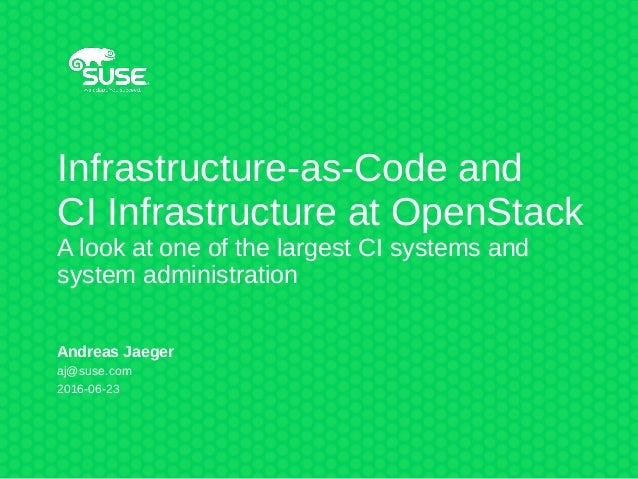 Infrastructure-as-Code and CI Infrastructure at OpenStack A look at one of the largest CI systems and system administratio...