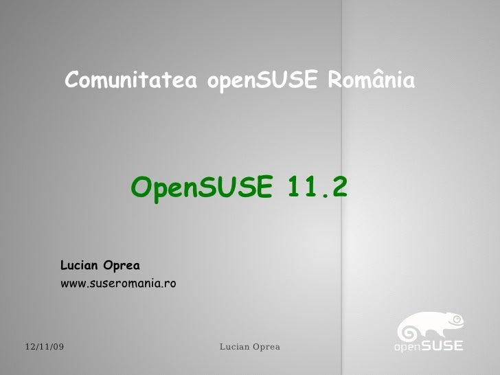 OpenSUSE 11.2 Comunitatea openSUSE România Lucian Oprea www.suseromania.ro