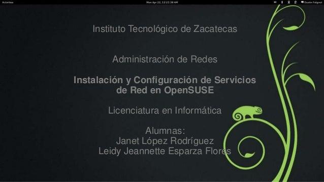 Instituto Tecnológico de Zacatecas Administración de Redes Instalación y Configuración de Servicios de Red en OpenSUSE Lic...