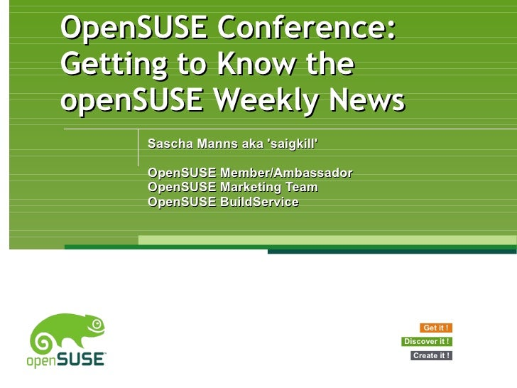 OpenSUSE Conference: Getting to Know the openSUSE Weekly News Sascha Manns aka 'saigkill' OpenSUSE Member/Ambassador OpenS...