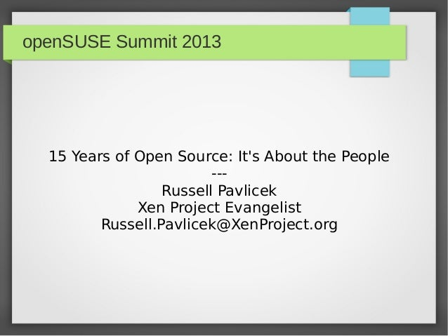 openSUSE Summit 2013  15 Years of Open Source: It's About the People --Russell Pavlicek Xen Project Evangelist Russell.Pav...