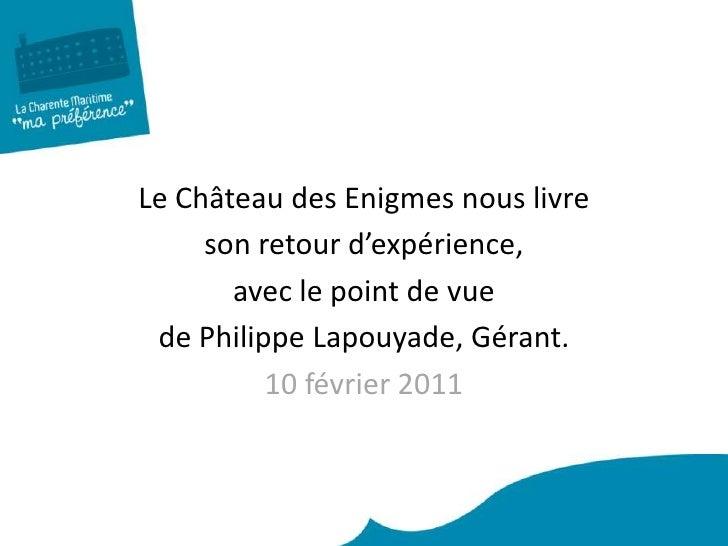 Le Château des Enigmes nous livre <br />son retour d'expérience, <br />avec le point de vue <br />de Philippe Lapouyade, G...