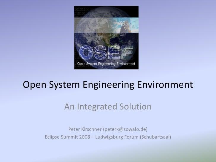 Open System Engineering Environment              An Integrated Solution                Peter Kirschner (peterk@sowalo.de) ...