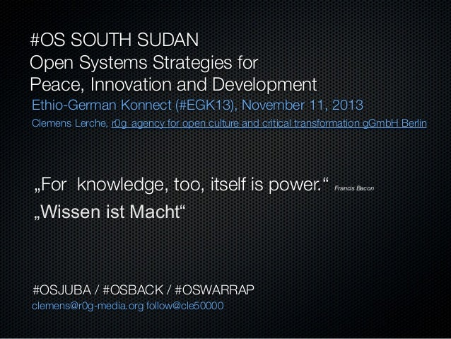 #OS SOUTH SUDAN Open Systems Strategies for Peace, Innovation and Development Ethio-German Konnect (#EGK13), November 11, ...