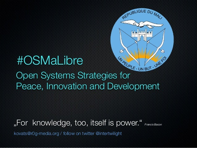 "#OSMaLibre Open Systems Strategies for Peace, Innovation and Development  ""For knowledge, too, itself is power."" kovats@r0..."