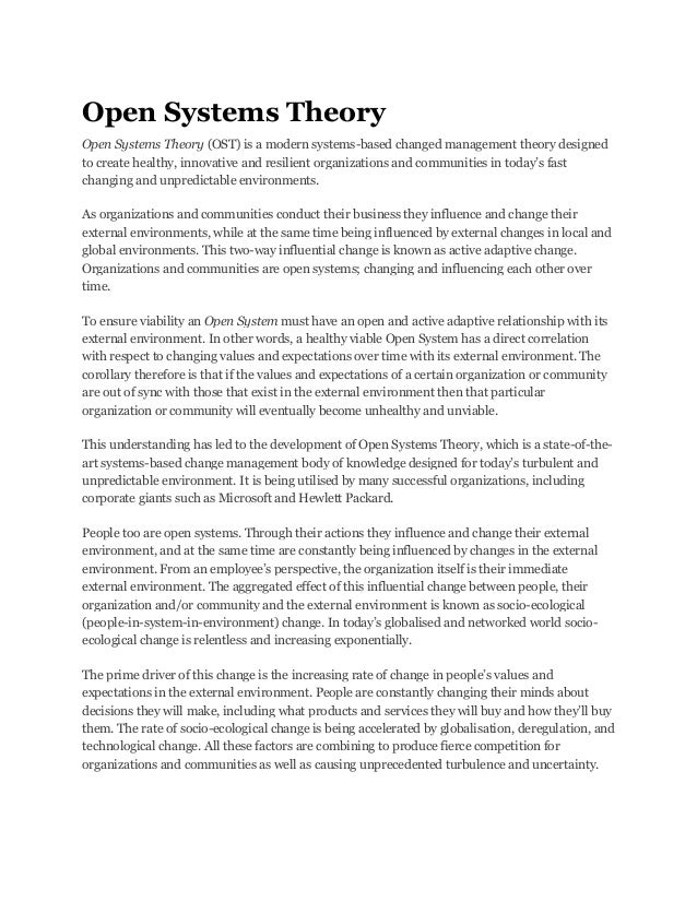 Open Systems Theory Open Systems Theory (OST) is a modern systems-based changed management theory designed to create healt...