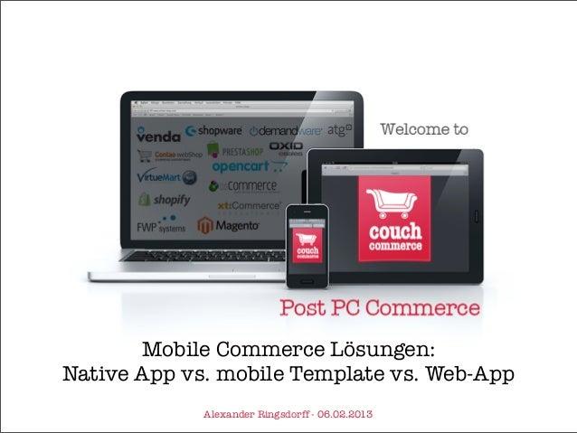 Mobile Commerce Lösungen:Native App vs. mobile Template vs. Web-App             Alexander Ringsdorff - 06.02.2013