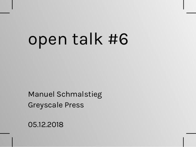 open talk #6 Greyscale Press Manuel Schmalstieg 05.12.2018