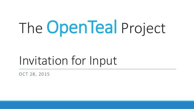 The OpenTeal Project Invitation for Input OCT 28, 2015