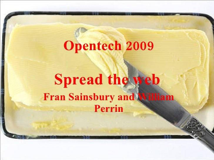 Opentech 2009    Spread the web Fran Sainsbury and William           Perrin