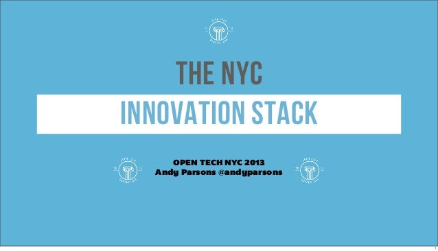 THE NYCINNOVATION STACK     OPEN TECH NYC 2013  Andy Parsons @andyparsons                              1