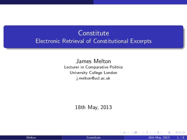 ConstituteElectronic Retrieval of Constitutional ExcerptsJames MeltonLecturer in Comparative PoliticsUniversity College Lo...