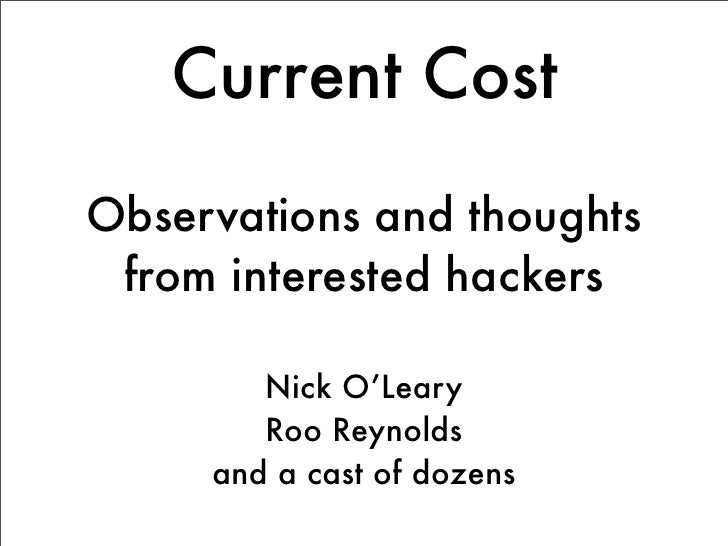 Current Cost Observations and thoughts  from interested hackers          Nick O'Leary         Roo Reynolds      and a cast...