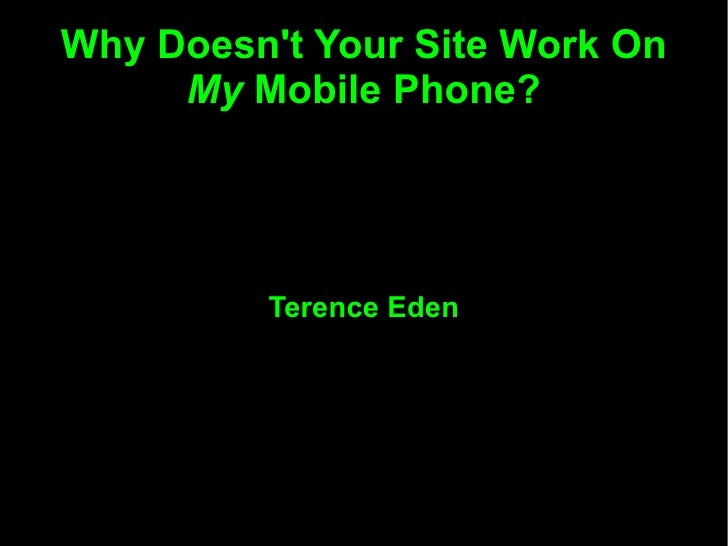 Why Doesn't Your Site Work On  My  Mobile Phone? Terence Eden