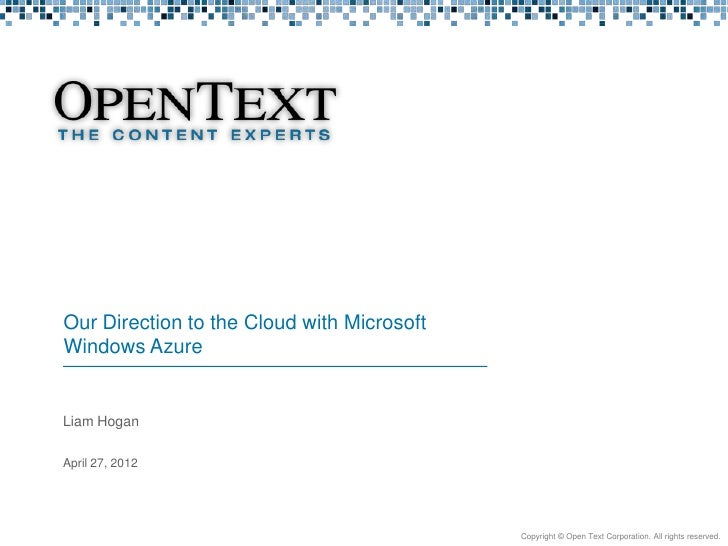 Our Direction to the Cloud with Microsoft            Windows Azure            Liam Hogan            April 27, 2012Rev 2.0 ...