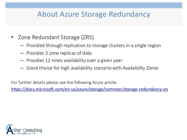 • Zone Redundant Storage (ZRS) – Provided through replication to storage clusters in a single region – Provides 3 zone rep...