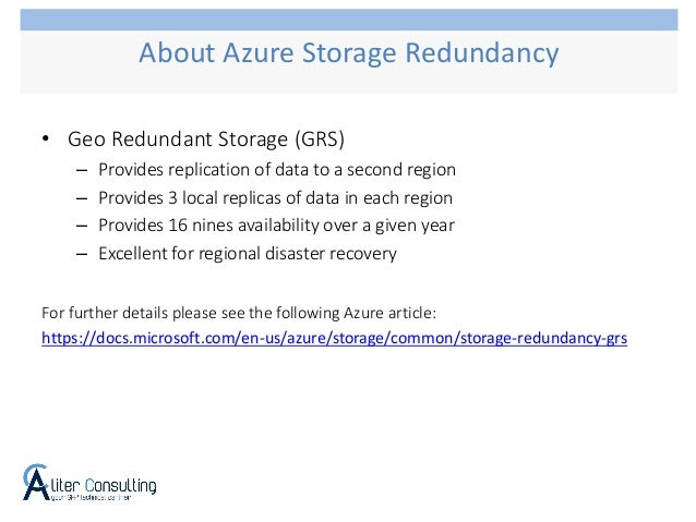 • Geo Redundant Storage (GRS) – Provides replication of data to a second region – Provides 3 local replicas of data in eac...