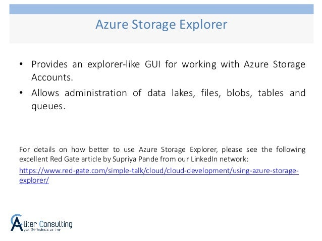• Provides an explorer-like GUI for working with Azure Storage Accounts. • Allows administration of data lakes, files, blo...