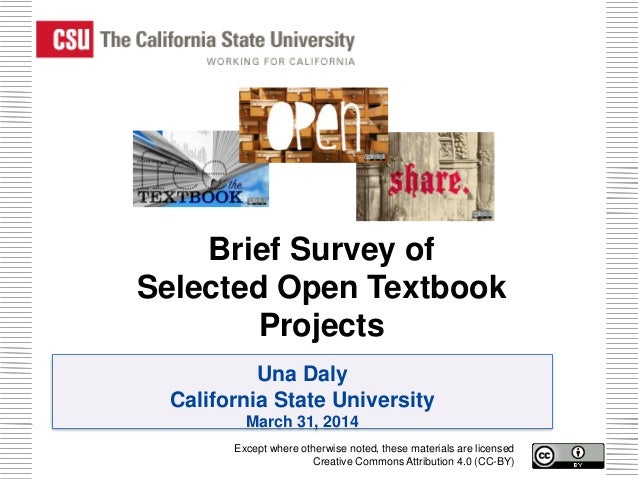 Una Daly California State University March 31, 2014 Brief Survey of Selected Open Textbook Projects Except where otherwise...