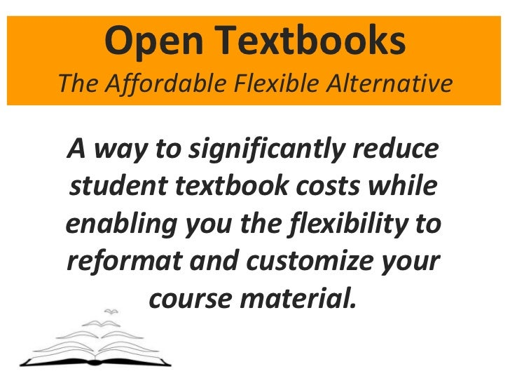 Open TextbooksThe Affordable Flexible Alternative<br />A way to significantly reduce student textbook costs while enabling...