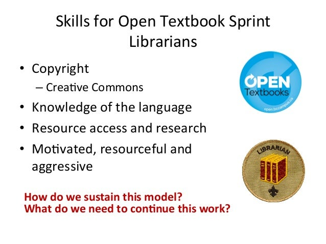 Skills  for  Open  Textbook  Sprint  Librarians  • Copyright  – Crea8ve  Commons  • Knowledge  of  the  language  • Resour...