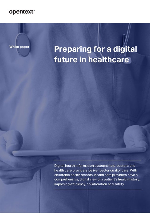 Preparing for a digital future in healthcare White paper Digital health information systems help doctors and health care p...