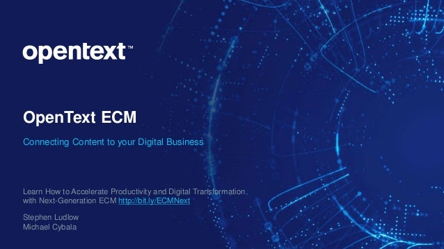 OpenText ECM Connecting Content to your Digital Business Learn How to Accelerate Productivity and Digital Transformation w...