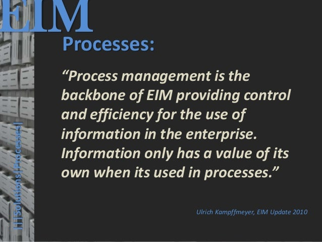 EIM  Processes:                                         © PROJECT CONSULT Unternehmensberatung Dr. Ulrich Kampffmeyer GmbH...