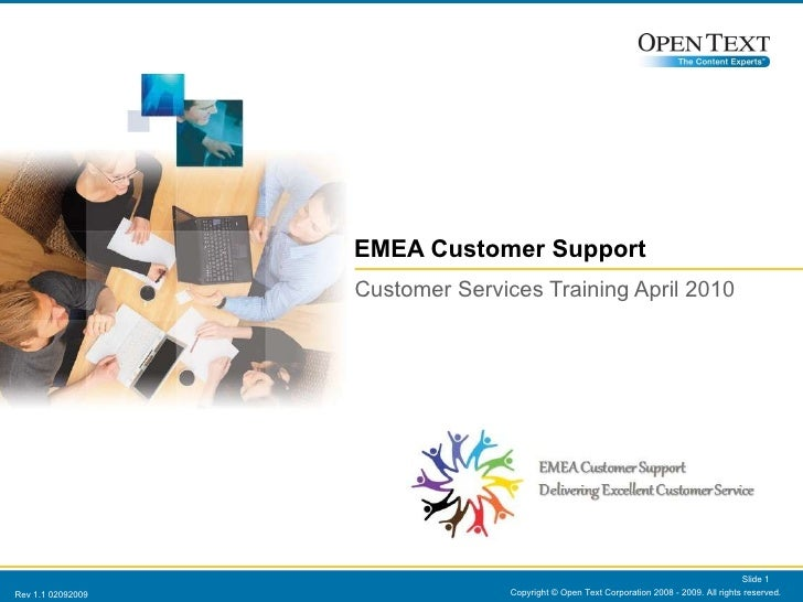 EMEA Customer Support Customer Services Training April 2010 Copyright © Open Text Corporation 2008 - 2009. All rights rese...