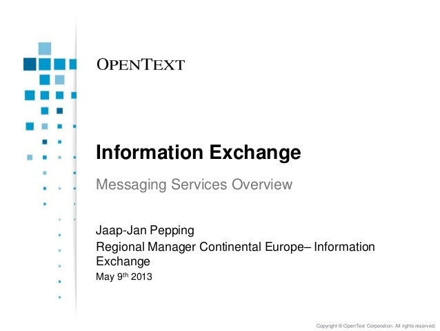 Copyright © OpenText Corporation. All rights reserved.Information ExchangeMessaging Services OverviewJaap-Jan PeppingRegio...