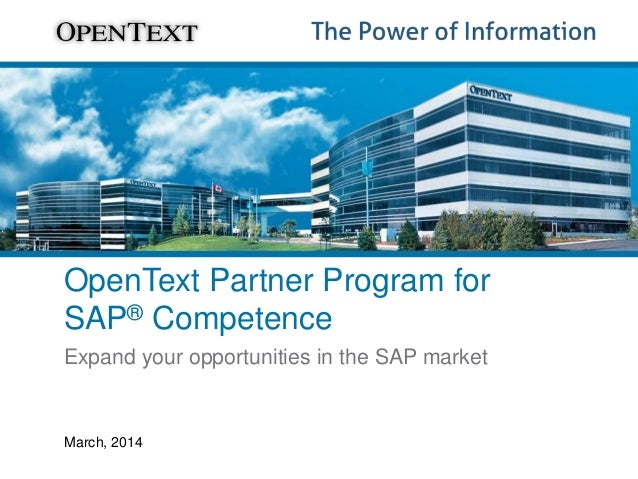 Expand your opportunities in the SAP market March, 2014 OpenText Partner Program for SAP® Competence