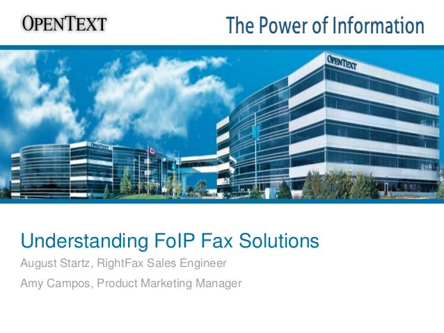 Understanding FoIP Fax Solutions August Startz, RightFax Sales Engineer Amy Campos, Product Marketing Manager