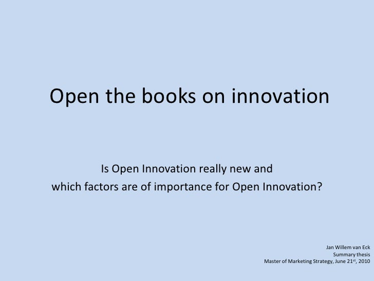 Open the books on innovation<br />Is Open Innovation really new and <br />which factors are of importance for Open Innovat...