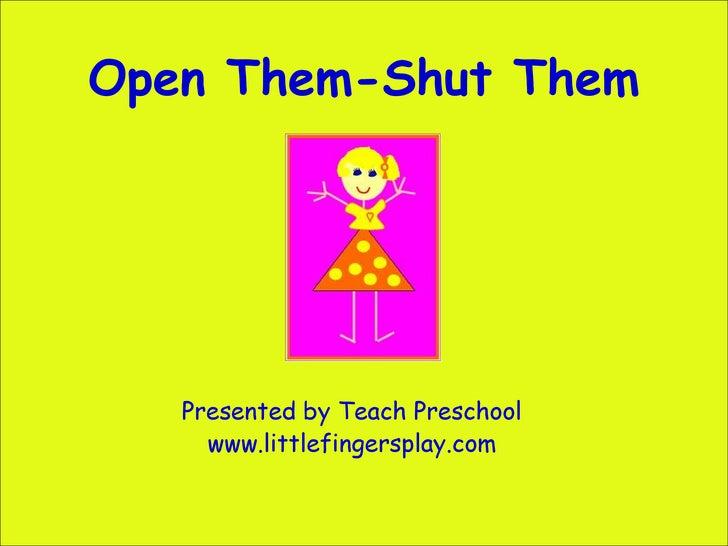 Open Them-Shut Them Presented by Teach Preschool www.littlefingersplay.com