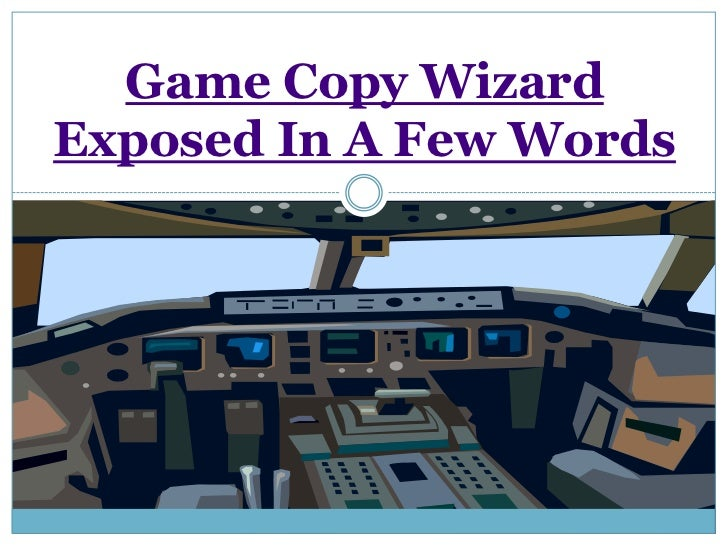 Game Copy Wizard Exposed In A Few Words<br />