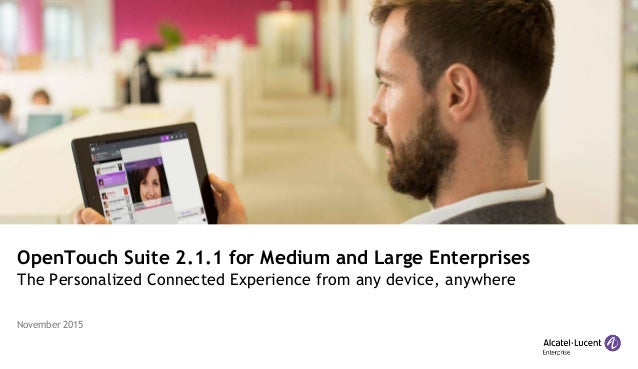OpenTouch Suite 2.1.1 for Medium and Large Enterprises The Personalized Connected Experience from any device, anywhere Nov...