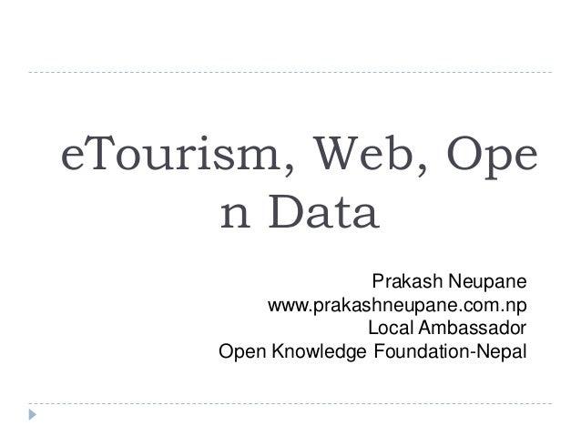eTourism, Web, Ope      n Data                    Prakash Neupane         www.prakashneupane.com.np                   Loca...