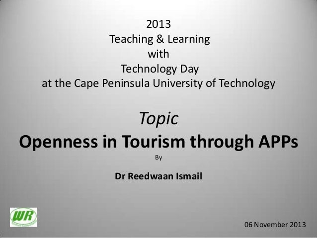 2013 Teaching & Learning with Technology Day at the Cape Peninsula University of Technology  Topic Openness in Tourism thr...