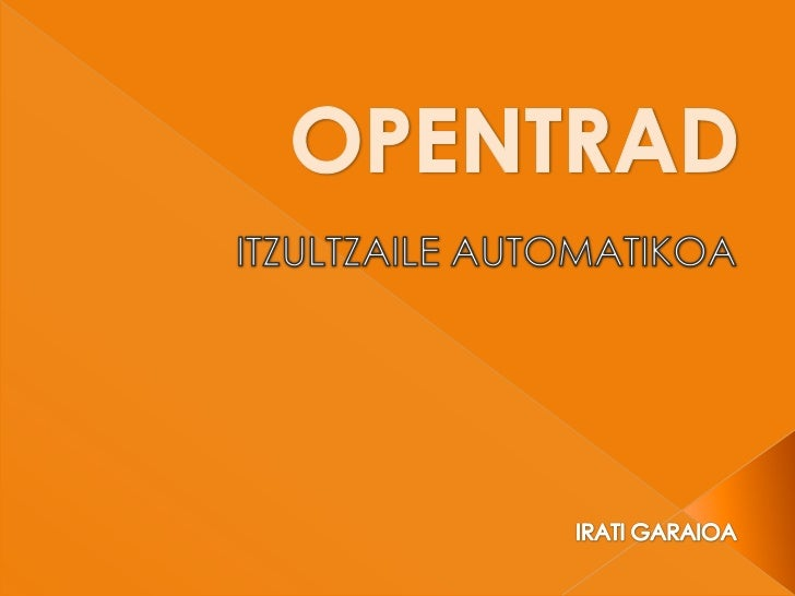 OPENTRAD<br />ITZULTZAILE AUTOMATIKOA<br />IRATI GARAIOA<br />