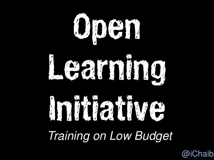 OpenLearningInitiativeTraining on Low Budget                         @iChaib