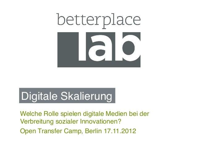 Digitale Skalierung!Welche Rolle spielen digitale Medien bei derVerbreitung sozialer Innovationen?!Open Transfer Camp, Ber...
