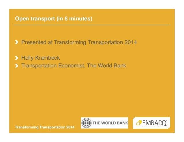 Open transport (in 6 minutes)!  !  Presented at Transforming Transportation 2014! !  Holly Krambeck! !  Transportation ...