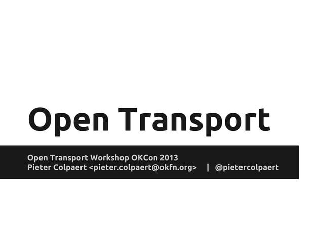 Open Transport Open Transport Workshop OKCon 2013 Pieter Colpaert <pieter.colpaert@okfn.org>   @pietercolpaert