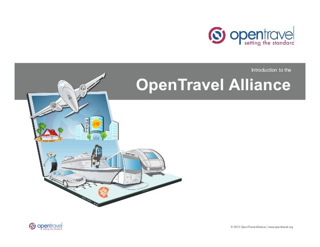 Introduction to theOpenTravel Alliance  1	      © 2013 OpenTravel Alliance | www.opentravel.org